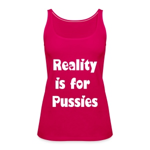 Reality is for Pussies Top - Frauen Premium Tank Top