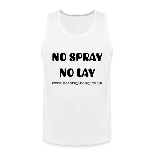 No Spray No Lay - Men's Premium Tank Top