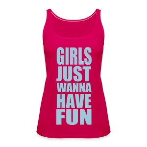 Girls Just Wanna Have Fun [rosa] - Camiseta de tirantes premium mujer