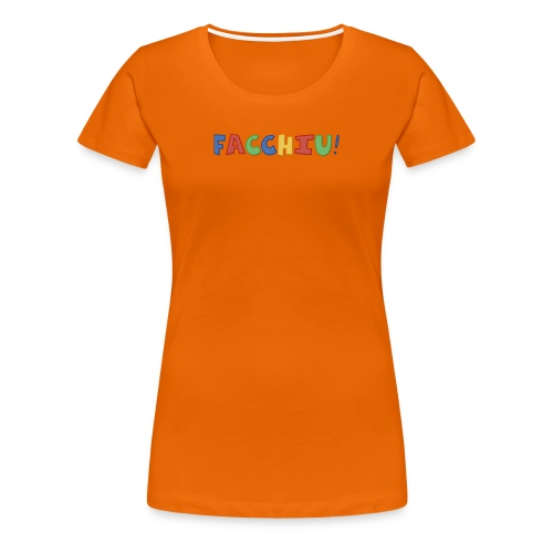 Facchiu! - Maglietta Premium da donna
