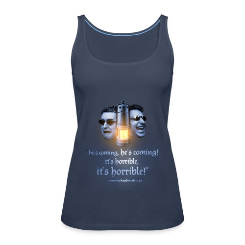 He's coming, it's horrible  String top - Women's Premium Tank Top