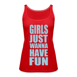 Girls Just Wanna Have Fun [rojo] - Camiseta de tirantes premium mujer