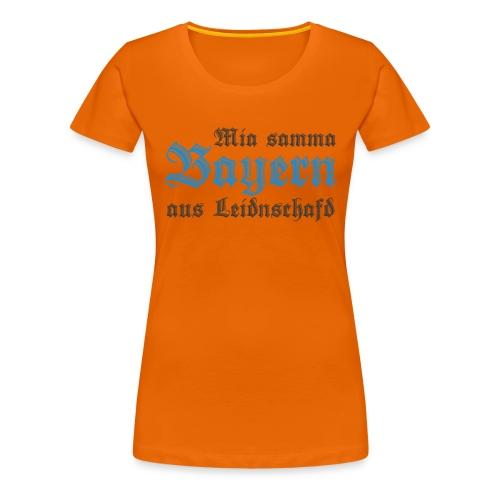 Mia samma Bayern aus Leidnschafd - Frauen Premium T-Shirt