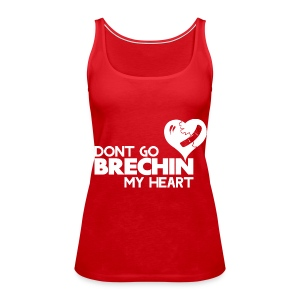 Don't Go Brechin My Heart - Women's Premium Tank Top