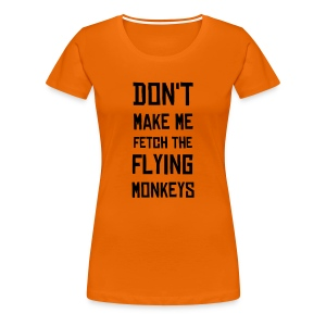 Don't Make Me Fetch The Flying Monkeys - Women's Premium T-Shirt