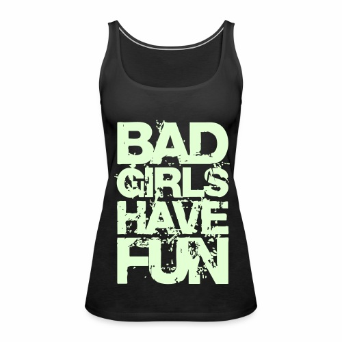 BAD GIRLS HAVE FUN - Frauen Premium Tank Top