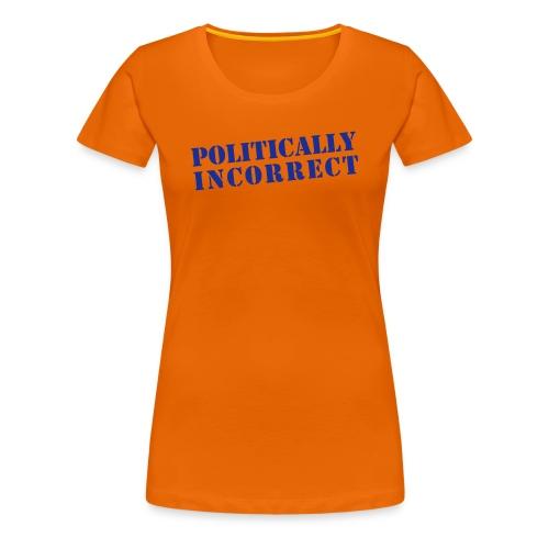 POLITICALLY INCORRECT - Frauen Premium T-Shirt