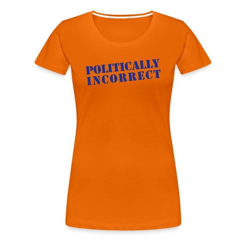 POLITICALLY INCORRECT - Frauen Premium T-Shirt