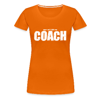Women's Premium T-Shirt with design shut up! I am the coach