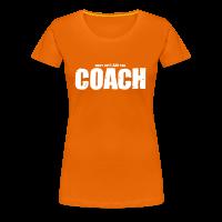Tee shirt Premium Femme avec motif shut up! I am the coach