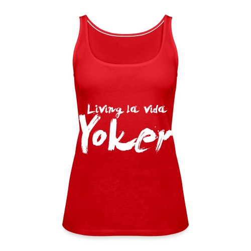 Living La Vida Yoker - Women's Premium Tank Top
