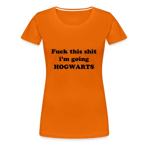 Fuck this shit i'm going hogwarts shirt - Female - Women's Premium T-Shirt