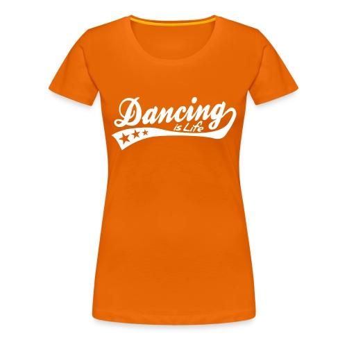 Vrouwenshirt 'Dancing is life' - Vrouwen Premium T-shirt