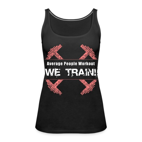 WOMENS We Train (Tank) - Women's Premium Tank Top