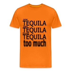 One tequila, two tequila,three tequila, Too Much - T-shirt Premium Homme