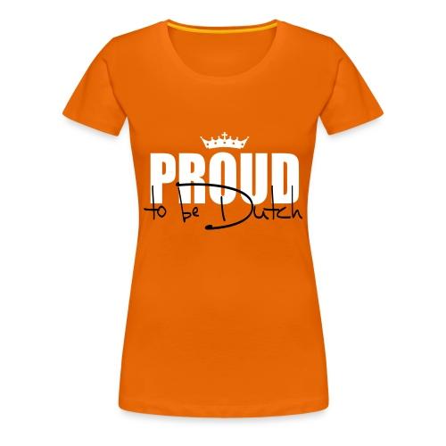 proud te be dutch - Vrouwen Premium T-shirt