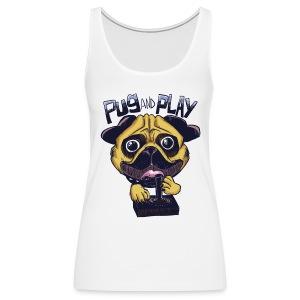 Pug & Play - Canotta premium da donna