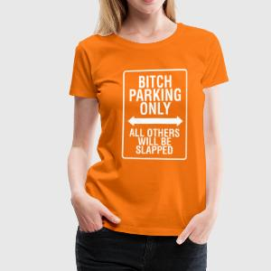 Bitch Parking Only 2 T-Shirts - Frauen Premium T-Shirt