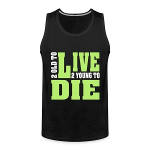 2 old to live, 2 young to die - Männer Premium Tank Top