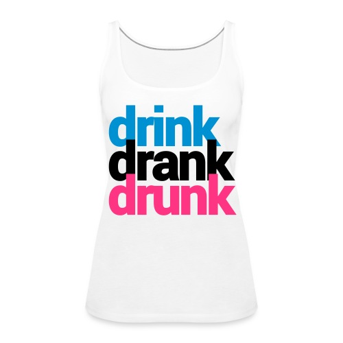 drink drank drunk - Premium singlet for kvinner