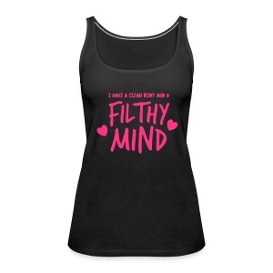 I have a CLEAN Body and a filthy mind Tops - Women's Premium Tank Top