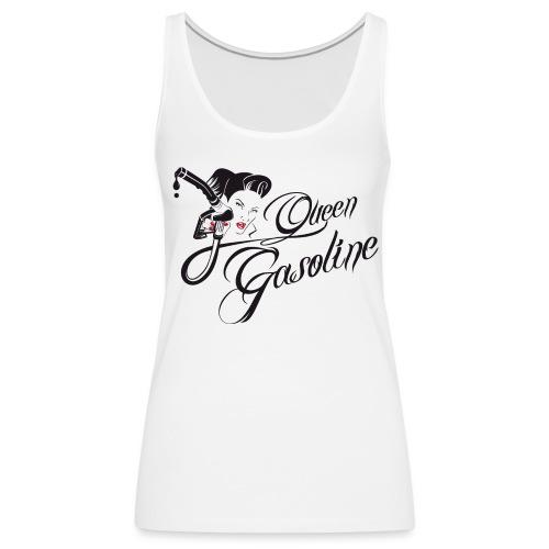 Queen Gasoline Gas Up Girl Ladies Tank Top - Frauen Premium Tank Top