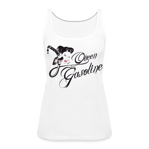 Queen Gasoline Gas Up Girl Ladies Tank Top - Frauen Premium Tank Top