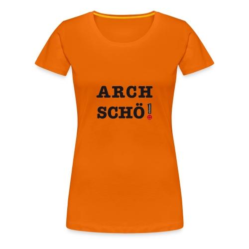 Arch schö! - Frauen Premium T-Shirt