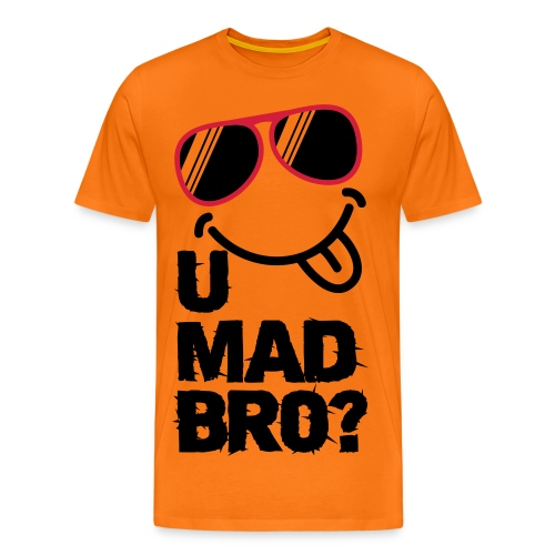 U MAD BRO (Front) Like A Boss (Rear) T-Shirt - Men's Premium T-Shirt