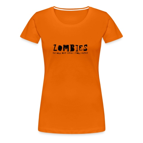 Zombies - The only Meat Eaters I truly Respect - Premium-T-shirt dam