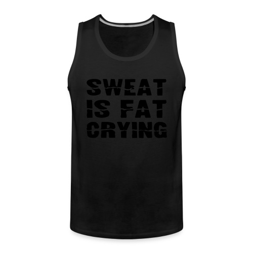 Sweat is FAT crying - Mannen Premium tank top