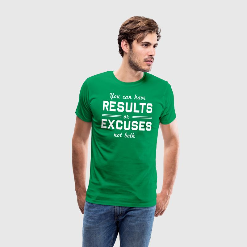 You Can Have Results or Excuses Not Both T-Shirts - Men's Premium T-Shirt