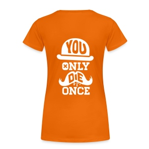 T-Shirt You only die once - Frauen Premium T-Shirt