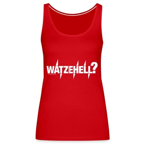 Watzehell - Watzefack - Girls - Frauen Premium Tank Top