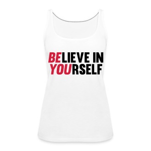 Believe in Yourself Tops - Vrouwen Premium tank top