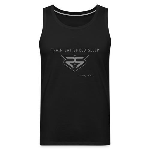 Train Eat Shred Sleep Repeat - Tank - Men's Premium Tank Top
