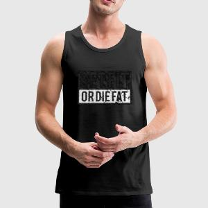 Get Fit Or Die Fat | Retro T-Shirts - Men's Premium Tank Top