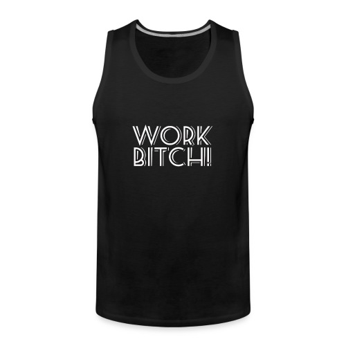 Work Bitch! - Logo Blanco - Sin Mangas - Tank top premium hombre