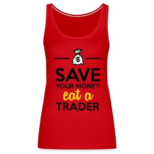 Geld & Trader - Save your Money eat a Trader - Frauen Premium Tank Top