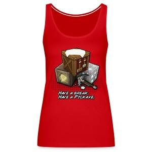 Shirt: Have a Break. Have a Pickaxe. - Women's Premium Tank Top