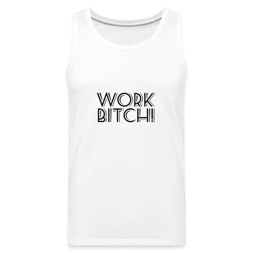 Work Bitch! - Blanco - Sin Mangas - Tank top premium hombre