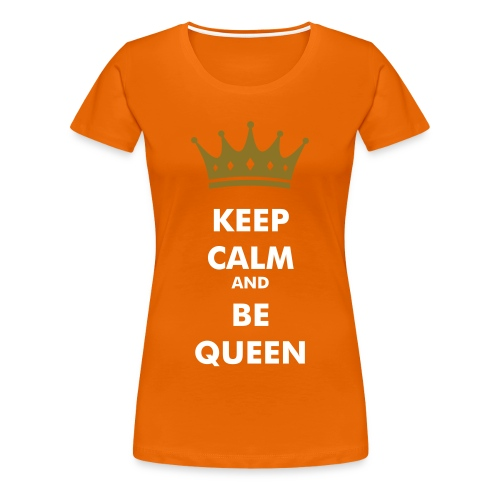 Keep Calm and Be Queen - Vrouwen Premium T-shirt