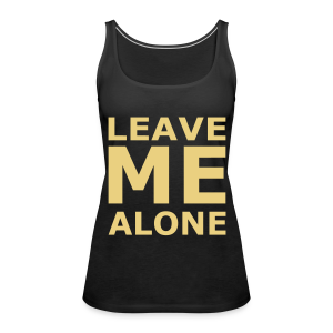 Leave Me Alone - Frauen Premium Tank Top