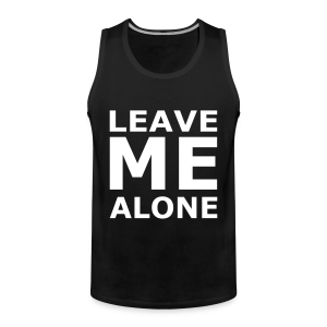 Leave Me Alone - Männer Premium Tank Top