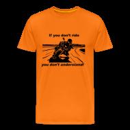 T-Shirts ~ Men's Premium T-Shirt ~ If you don't ride