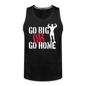 Go Big Or Go Home T-shirts - Premiumtanktopp herr