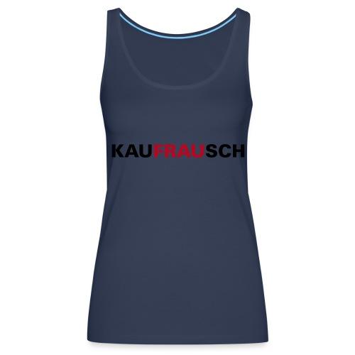 kauFRAUsch - Frauen Premium Tank Top