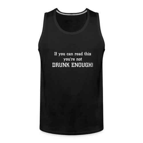 Not Drunk Enough - Men's Premium Tank Top