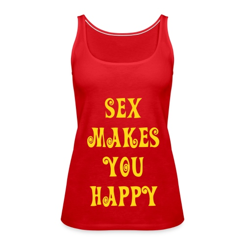 Sex makes you happy - Débardeur Premium Femme