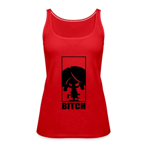 Bitch - Women's Premium Tank Top